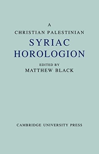 A Christian Palestinian Syriac Horologion: EDITED BY MATTHEW BLACK