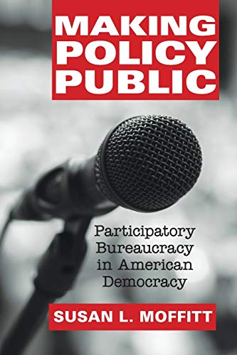 Making Policy Public: Participatory Bureaucracy In American Democracy: Susan L. Moffitt