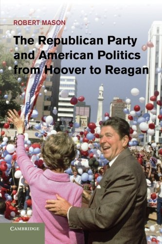 9781107666146: The Republican Party and American Politics from Hoover to Reagan