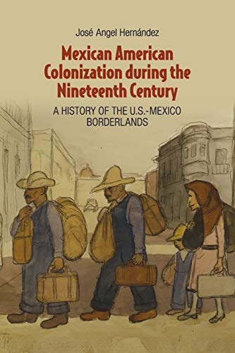 Mexican American Colonization During the Nineteenth Century: A History of the U.S.-Mexico ...