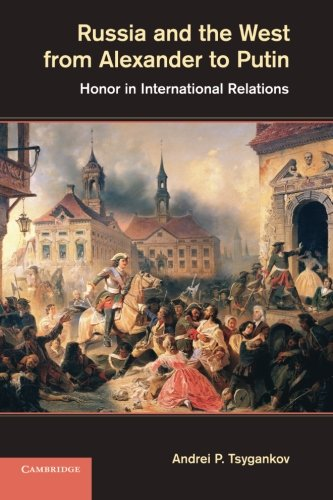 9781107668034: Russia and the West from Alexander to Putin: Honor in International Relations