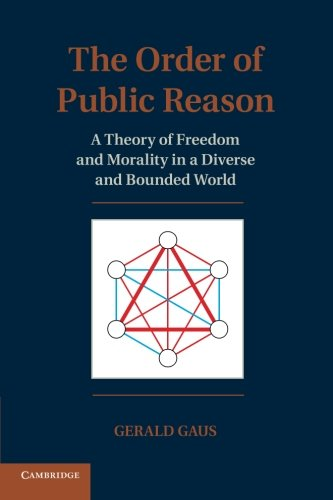 The Order of Public Reason: A Theory of Freedom and Morality in a Diverse and Bounded World: Gaus, ...