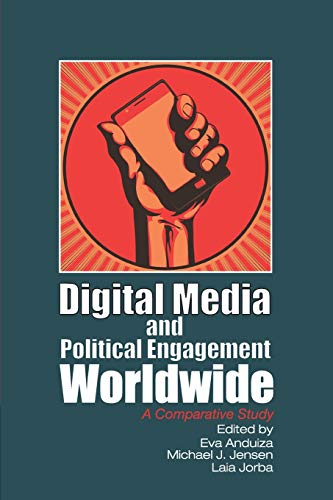 Digital Media and Political Engagement Worldwide: A
