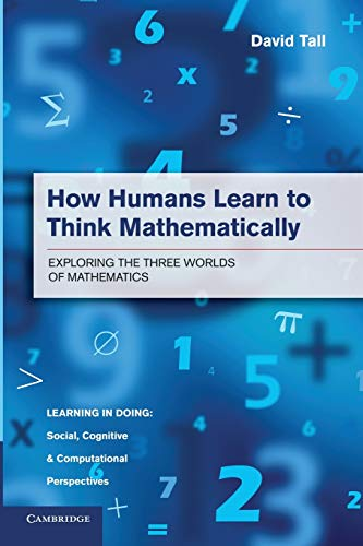 9781107668546: How Humans Learn to Think Mathematically: Exploring the Three Worlds of Mathematics (Learning in Doing: Social, Cognitive and Computational Perspectives)