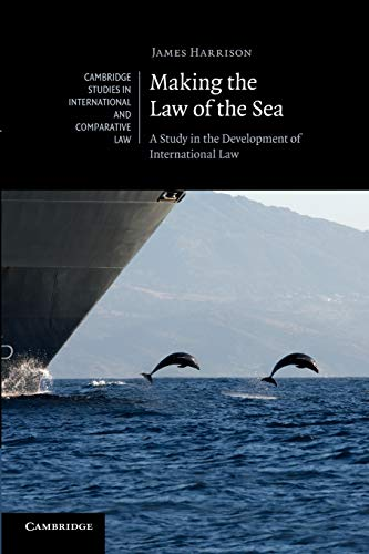 Making the Law of the Sea: A Study in the Development of International Law (Cambridge Studies in ...