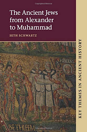 The Ancient Jews from Alexander to Muhammad (Key Themes in Ancient History): Seth Schwartz