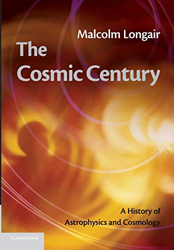 9781107669369: The Cosmic Century: A History of Astrophysics and Cosmology