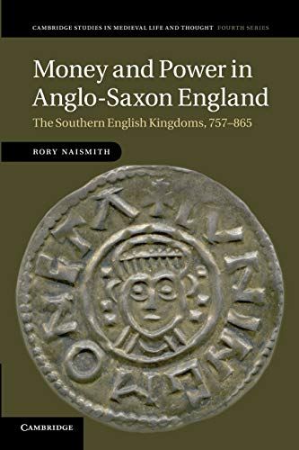Money and Power in Anglo-Saxon England: Naismith, Rory