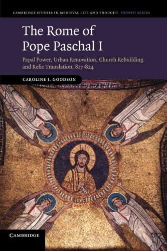 9781107669772: The Rome of Pope Paschal I: Papal Power, Urban Renovation, Church Rebuilding and Relic Translation, 817-824