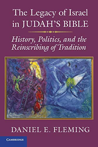 The Legacy of Israel in Judah's Bible: History, Politics, and the Reinscribing of Tradition: ...