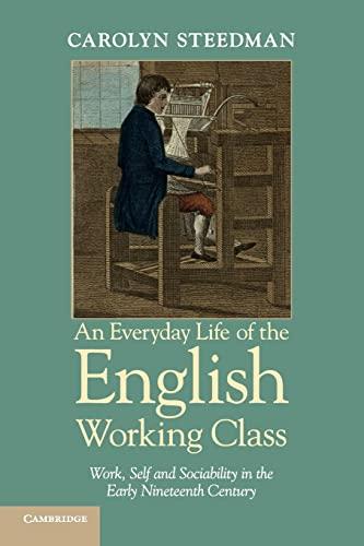 An Everyday Life of the English Working Class: Steedman, Carolyn