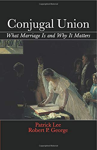 9781107670556: Conjugal Union: What Marriage Is and Why It Matters