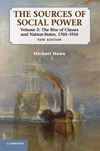The Sources of Social Power: Volume 2, The Rise of Classes and Nation-States, 1760-1914 2nd Edition...