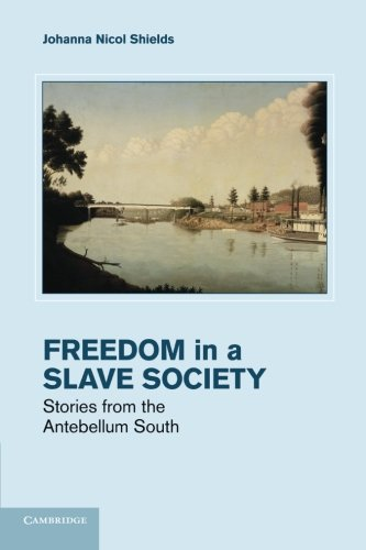 9781107670655: Freedom in a Slave Society: Stories from the Antebellum South (Cambridge Studies on the American South)