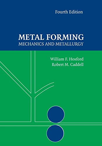 Metal Forming: Mechanics and Metallurgy (Paperback): William F. Hosford,