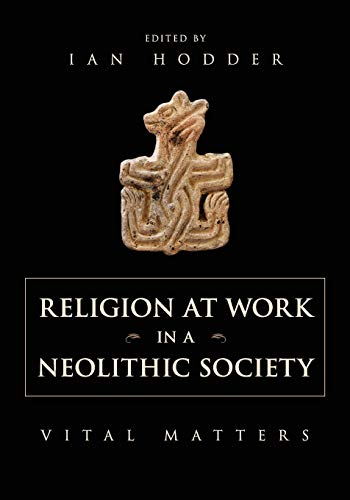 9781107671263: Religion at Work in a Neolithic Society: Vital Matters