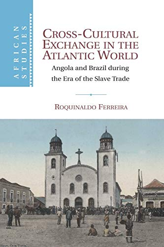 9781107671447: Cross-Cultural Exchange in the Atlantic World: Angola and Brazil during the Era of the Slave Trade (African Studies)