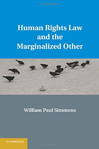 Human Rights Law and the Marginalized Other: Simmons, William Paul