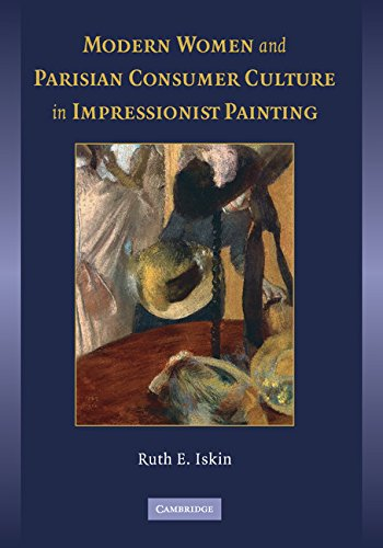 Modern Women and Parisian Consumer Culture in Impressionist Painting: Iskin, Ruth E.