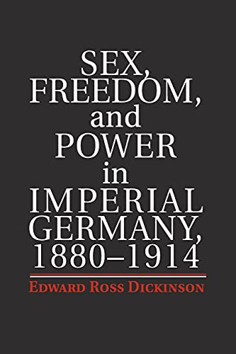 9781107672734: Sex, Freedom, and Power in Imperial Germany, 1880-1914