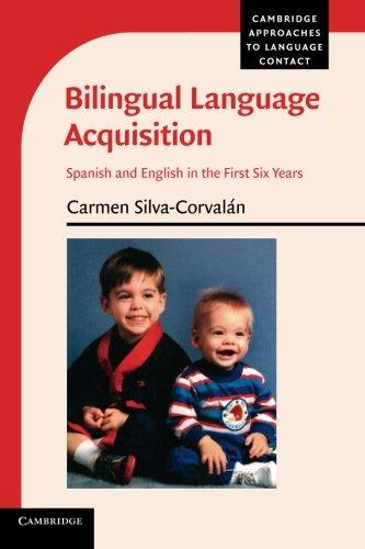 Bilingual Language Acquisition (Cambridge Approaches to Language Contact): Silva-Corval�n, Carmen
