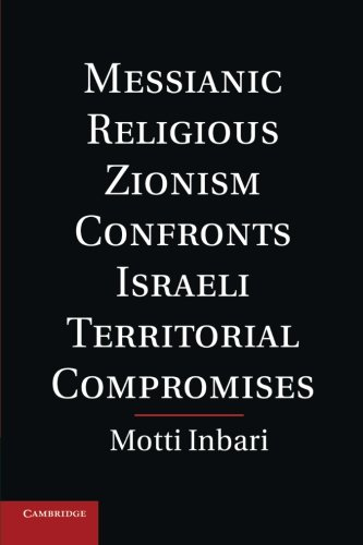 9781107673359: Messianic Religious Zionism Confronts Israeli Territorial Compromises