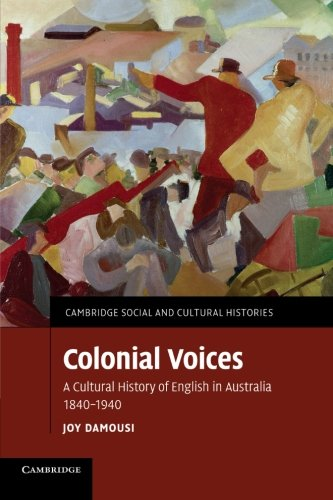 9781107673373: Colonial Voices: A Cultural History of English in Australia, 1840–1940 (Cambridge Social and Cultural Histories)