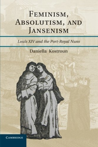 9781107674905: Feminism, Absolutism, and Jansenism: Louis XIV and the Port-Royal Nuns