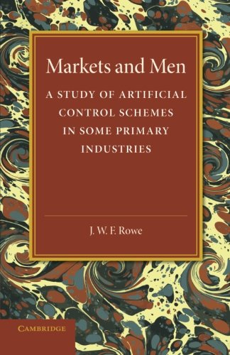 Markets and Men: A Study of Artificial Control Schemes in Some Primary Industries: J. W. F. Rowe