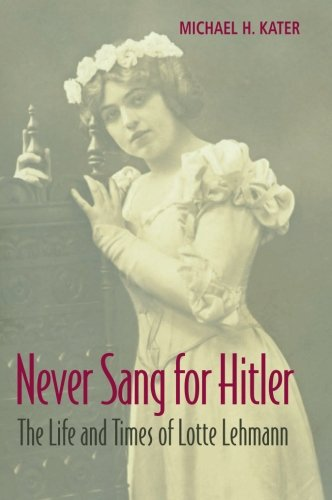 9781107675049: Never Sang for Hitler: The Life and Times of Lotte Lehmann, 1888-1976