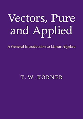 9781107675223: Vectors, Pure and Applied: A General Introduction to Linear Algebra