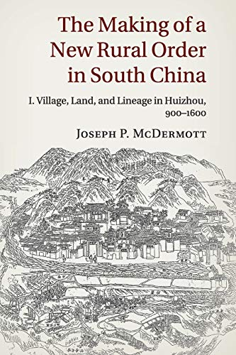 9781107675643: The Making of a New Rural Order in South China: Volume 1: Village, Land, and Lineage in Huizhou, 900-1600