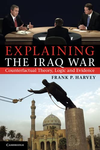 9781107676589: Explaining the Iraq War: Counterfactual Theory, Logic and Evidence