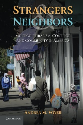 9781107676800: Strangers and Neighbors: Multiculturalism, Conflict, and Community in America
