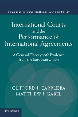 9781107677265: International Courts and the Performance of International Agreements: A General Theory with Evidence from the European Union (Comparative Constitutional Law and Policy)