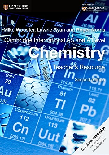 Cambridge International AS and A Level Chemistry Teacher s Resource: Mike Wooster, Lawrie Ryan, ...