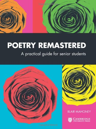 Poetry Remastered: A Practical Guide for Senior Students (Paperback): Blair Mahoney