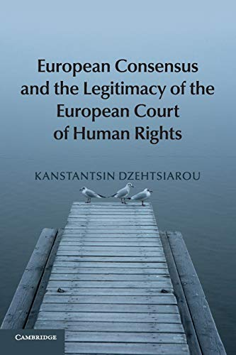 9781107678019: European Consensus and the Legitimacy of the European Court of Human Rights