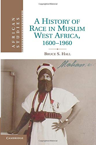9781107678842: A History of Race in Muslim West Africa, 1600-1960 (African Studies)