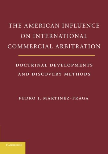 9781107679375: The American Influences on International Commercial Arbitration: Doctrinal Developments and Discovery Methods