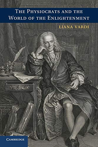 The Physiocrats and the World of the Enlightenment: Vardi, Liana