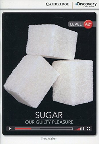 9781107681460: Sugar: Our Guilty Pleasure Low Intermediate Book with Online Access (Cambridge Discovery Interactiv)