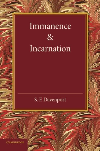 Immanence and Incarnation: Being the Norrisian Prize: S. F. Davenport