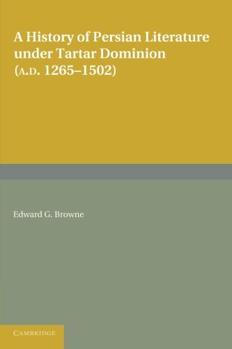 A History of Persian Literature under Tartar Dominion (AD 1265-1502): Browne, Edward G.