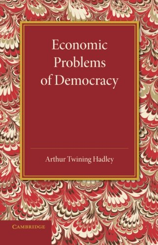 Economic Problems of Democracy: Hadley, Arthur Twining