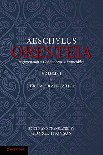 The Oresteia of Aeschylus: EDITED AND TRANSLATED BY GEORGE THOMSON , WALTER G. HEADLAM