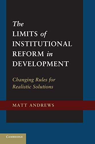 9781107684881: The Limits of Institutional Reform in Development: Changing Rules for Realistic Solutions