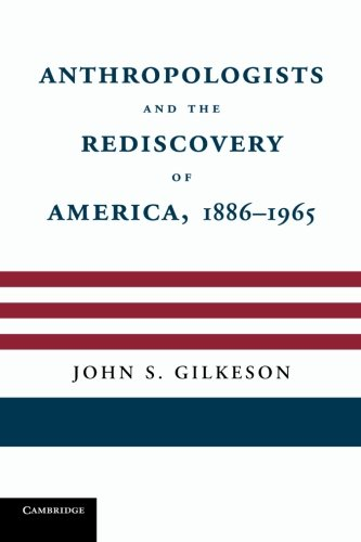 9781107685765: Anthropologists and the Rediscovery of America, 1886-1965