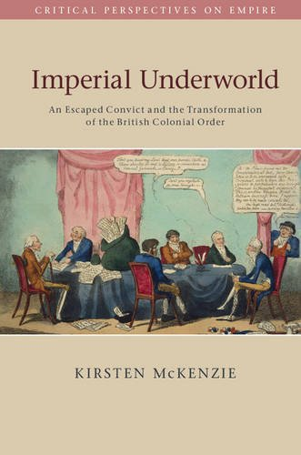 9781107686793: Imperial Underworld: An Escaped Convict and the Transformation of the British Colonial Order (Critical Perspectives on Empire)