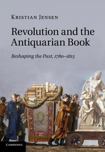 Revolution and the Antiquarian Book: Reshaping the Past, 1780-1815: Jensen, Kristian